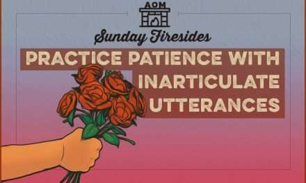 Sunday Firesides: Practice Patience With Inarticulate Utterances