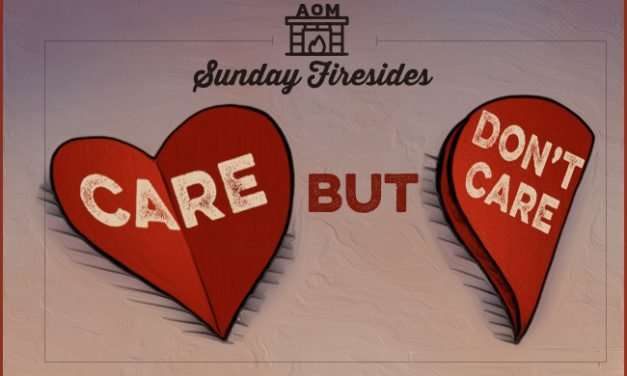 Sunday Firesides: Care, But Don't Care