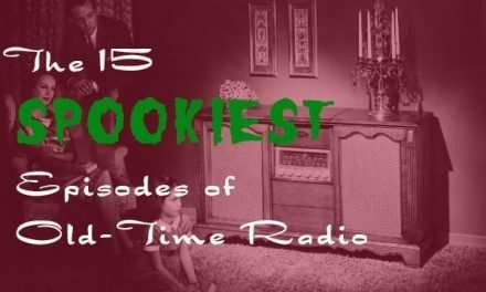 The 15 Spookiest Episodes of Old-Time Horror Radio