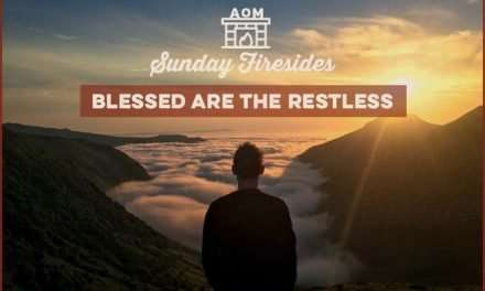Sunday Firesides: Blessed Are the Restless