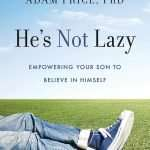 Podcast #448: Your Son Isn't Lazy —How to Empower Boys to Succeed