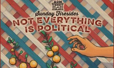 Sunday Firesides: Not Everything Is Political