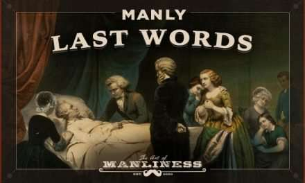 The Ultimate Collection of Manly Last Words