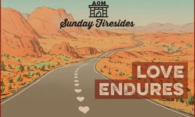 Sunday Firesides: Love Endures