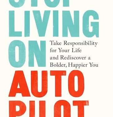 Podcast #676: Stop Living on Autopilot and Take Responsibility for Your Life
