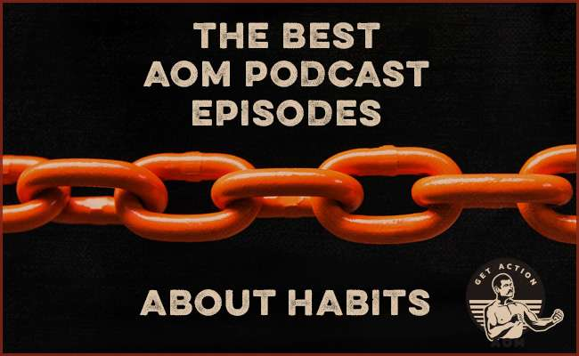 The Best AoM Podcast Episodes on Making and Breaking Habits