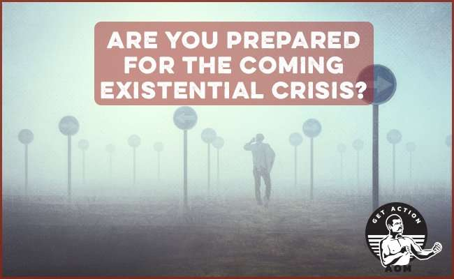 Are You Prepared for the Coming Existential Crisis?
