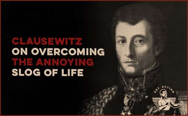 Clausewitz on Overcoming the Annoying Slog of Life