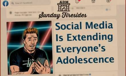 Sunday Firesides: Social Media Is Extending Everyone's Adolescence