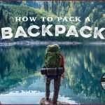 How to Pack a Backpack for Backpacking