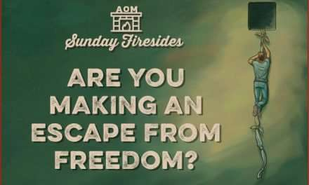 Sunday Firesides: Are You Making an Escape From Freedom?