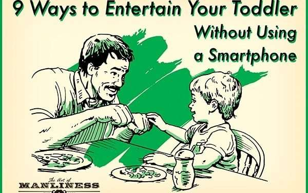 9 Ways to Entertain Your Toddler Without Using a Smartphone