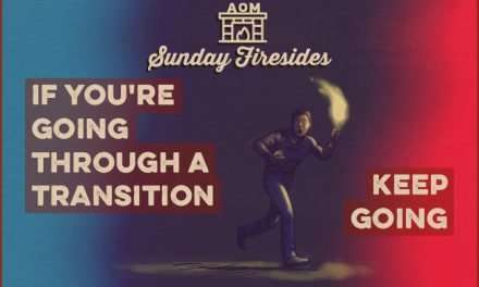 Sunday Firesides: If You're Going Through a Transition, Keep Going