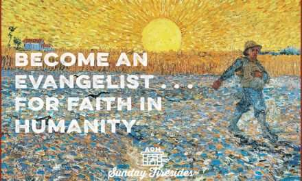 Sunday Firesides: Become an Evangelist . . . for Faith in Humanity