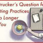 Peter Drucker's Question for Eliminating Practices That No Longer Serve You